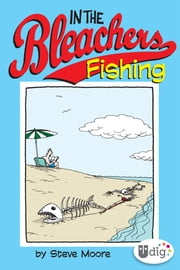 In the Bleachers: Fishing ebook by Steve Moore