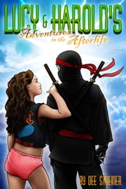 Lucy and Harold's Adventures in the Afterlife ebook by Dee Streiner