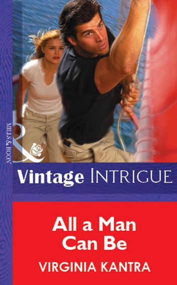 All A Man Can Be (Mills & Boon Vintage Intrigue) ebook by Virginia Kantra