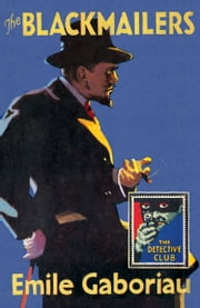 The Blackmailers: Dossier No. 113 (The Detective Club) ebook by Richard Dalby,Ernest Tristan,Émile Gaboriau