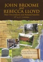 John Broome and Rebecca Lloyd Vol. II ebook by Barbara Broome Semans; Letitia Broo