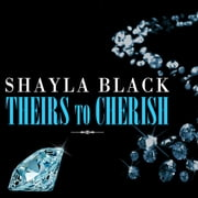 Theirs to Cherish audiobook by Shayla Black