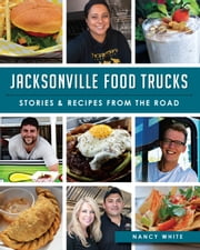 Jacksonville Food Trucks - Stories & Recipes from the Road ebook by Nancy White