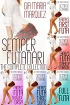 Semper Futanari: The Complete Collection - Semper Futanari ebook by Gia Maria Marquez