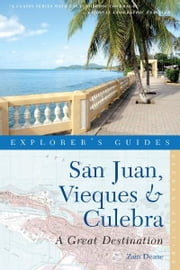 Explorer's Guide San Juan, Vieques & Culebra: A Great Destination (Second Edition) ebook by Zain Deane