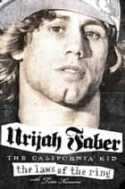 The Laws of the Ring ebook by Urijah Faber,Tim Keown