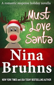 Must Love Santa: The Sweet Version - a short, humorous holiday romantic suspense novella ebook by Nina Bruhns