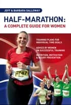 Half-Marathon: A Complete Guide For Women ebook by Jeff Galloway, Barbara Galloway