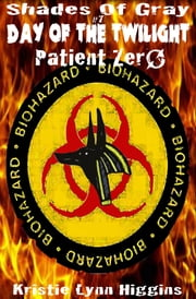 #7 Shades of Gray- Day of the Twilight- Patient Zero ebook by Kristie Lynn Higgins