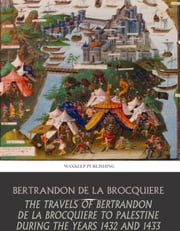 The Travels of Bertrandon de la Broquiere to Palestine during the Years 1432 and 1433 ebook by Bertrandon de la Broquiere