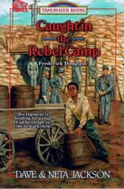 Caught in the Rebel Camp - Frederick Douglass ebook by Dave Jackson,Neta Jackson
