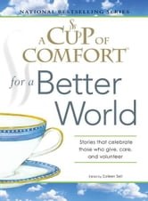 A Cup of Comfort for a Better World - Stories that celebrate those who give, care, and volunteer ebook by