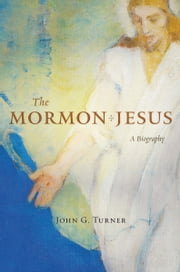 The Mormon Jesus ebook by John G. Turner