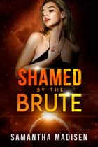 Shamed by the Brute ebook by Samantha Madisen