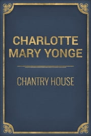 Chantry House ebook by Charlotte Mary Yonge