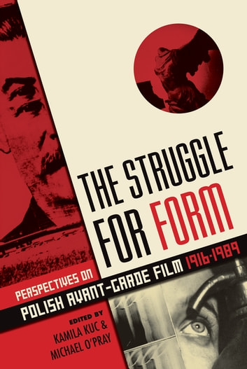 The Struggle for Form - Perspectives on Polish Avant-Garde Film, 1916–1989 ebook by