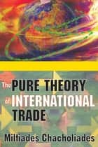 The Pure Theory of International Trade ebook by Walter Lippmann