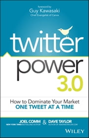 Twitter Power 3.0 - How to Dominate Your Market One Tweet at a Time ebook by Joel Comm,Guy Kawasaki,Dave Taylor