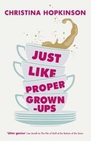 Just Like Proper Grown-Ups ebook by Christina Hopkinson