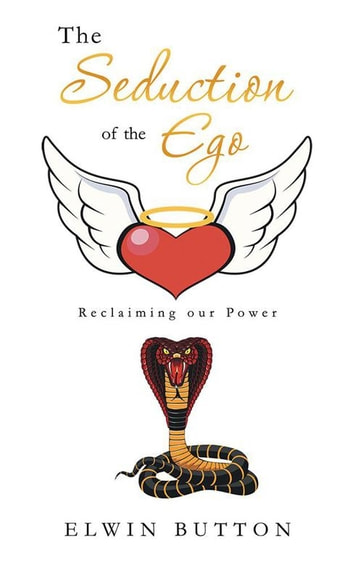 The Seduction of the Ego - Reclaiming Our Power ebook by Elwin Button