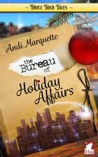 The Bureau of Holiday Affairs ebook by Andi Marquette