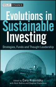 Evolutions in Sustainable Investing - Strategies, Funds and Thought Leadership ebook by Cary Krosinsky,Nick Robins,Stephen Viederman