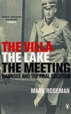 The Villa, The Lake, The Meeting - Wannsee and the Final Solution eBook by Mark Roseman