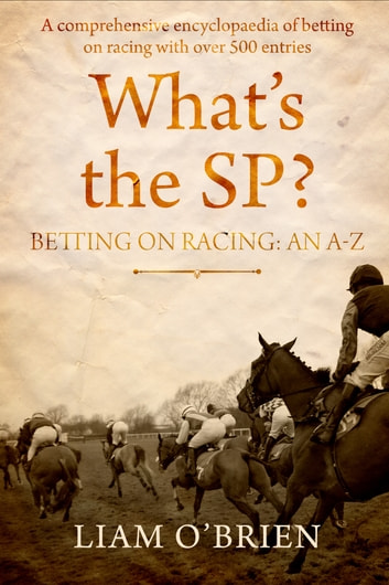 Whats the SP? - Betting on Racing: An A-Z ebook by Liam O'Brien