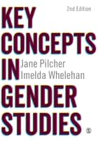 Key Concepts in Gender Studies ebook by Jane Pilcher, Imelda Whelehan
