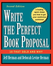 Write the Perfect Book Proposal - 10 That Sold and Why ebook by Jeff Herman,Deborah Levine Herman