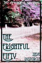 The Frightful Fifty: 50 Dreadful Singles ebook by Steve Dustcircle