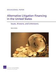 Alternative Litigation Financing in the United States - Issues, Knowns, and Unknowns ebook by Steven Garber