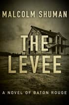 The Levee - A Novel of Baton Rouge ebook by Malcolm Shuman