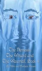 The Nemesis, The Wizard and The Waterfall. Book Four. ebook by Albert Benson