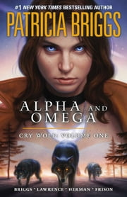 Alpha and Omega: Cry Wolf: Volume One ebook by Patricia Briggs,Todd Herman