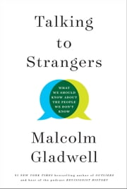 Talking to Strangers - What We Should Know about the People We Don't Know ebook by Malcolm Gladwell