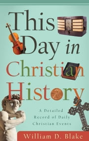 This Day in Christian History ebook by William D.  Blake