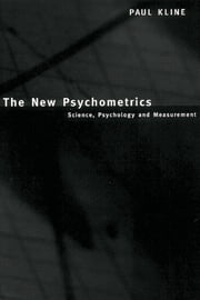 The New Psychometrics - Science, Psychology and Measurement ebook by Paul Kline
