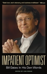 Impatient Optimist: Bill Gates in His Own Words ebook by Lisa Rogak