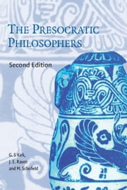 The Presocratic Philosophers - A Critical History with a Selcetion of Texts ebook by G. S. Kirk,J. E. Raven,M. Schofield