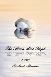 The Swan that Slept - A Play ebook by Robert Manns