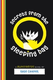 Secrets from the Sleeping Bag: A Blogtastic! Novel ebook by Rose Cooper