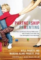 Partnership Parenting - How Men and Women Parent Differently -- Why It Helps Your Kids and Can Strengthen Your Marriage ebook by Kyle Pruett, MD, Marsha Pruett,...