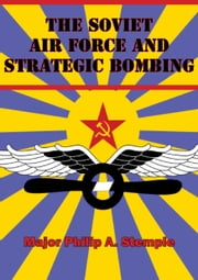 The Soviet Air Force And Strategic Bombing ebook by Major Philip A. Stemple