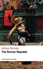 The Roman Republic ebook by Arthur Gilman