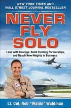 "Never Fly Solo: Lead with Courage, Build Trusting Partnerships, and Reach New Heights in Business ebook by Robert ""Waldo"" Waldman"