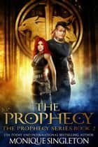 The Prophecy ebook by Monique Singleton