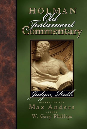 Holman Old Testament Commentary - Judges, Ruth ebook by Max Anders,W.  Gary Phillips