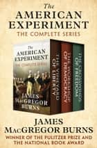 The American Experiment - The Vineyard of Liberty, The Workshop of Democracy, and The Crosswinds of Freedom ebook by James MacGregor Burns