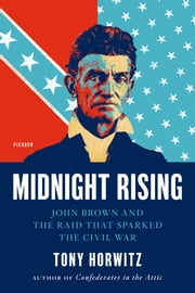 Midnight Rising - John Brown and the Raid That Sparked the Civil War ebook by Tony Horwitz